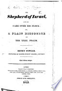 The Shepherd of Israel  and His Care Over His Flock  Or  a Plain Discourse on the XXIII  Psalm  By Henry Fowler     Third Edition Enlarged   With the Text   Book