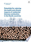 Potentials For Reducing The Health And Climate Impacts Of Residential Biomass Combustion In The Nordic Countries
