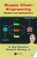 """Supply Chain Engineering: Models and Applications"" by A. Ravi Ravindran, Donald Warsing Jr."
