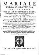 Mariale della sacratissima vergine Maria ... con un trattato della passione di Giesu Christo