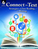 Connect to Text  Strategies for Close Reading and Writing