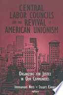 Central Labor Councils And The Revival Of American Unionism Organizing For Justice In Our Communities