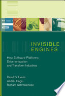 """""""Invisible Engines: How Software Platforms Drive Innovation and Transform Industries"""" by David S. Evans, Andrei Hagiu, Richard Schmalensee"""