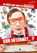 Pdf Ta mère sait que tu travailles sur Internet ? Telecharger