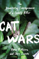 """Cat Wars: The Devastating Consequences of a Cuddly Killer"" by Peter P. Marra, Chris Santella"