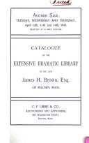 Catalogue of the Extensive Dramatic Collection of the Late James H  Brown
