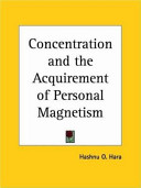 Concentration and the Acquirement of Personal Magnetism   1910