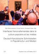 Interfaces franco-allemandes dans la culture populaire et les médias. Deutsch-französische Schnittstellen in Populärkultur und Medien