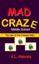 Mad Craze Middle School  the Case of the Crumpled Balls