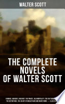 The Complete Novels of Walter Scott  Ivanhoe  Waverly  Rob Roy  The Pirate  Old Mortality  The Guy Mannering  The Betrothed  The Heart of Midlothian and many more  Illustrated