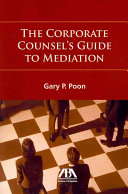 The Corporate Counsel s Guide to Mediation