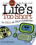 Life s too Short to Yell at Your Computer