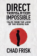 Direct Translation Impossible  Tales from the Land of the Rising Sun