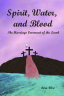 Spirit, Water, and Blood: The Marriage Covenant of the Lamb