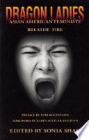 Dragon Ladies  : Asian American Feminists Breathe Fire