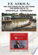 EX AFRICA: The Ten Stages of My Life From the Niger Delta to Nashville, Tennessee