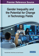 Gender inequality and the potential for change in technology fields / by Sonja Bernhardt, Patrice Braun, and Jane Thomason