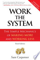 """Work the System: The Simple Mechanics of Making More and Working Less (Third Edition)"" by Sam Carpenter"