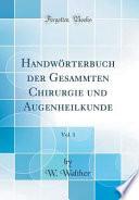 Handwörterbuch der Gesammten Chirurgie und Augenheilkunde, Vol. 1 (Classic Reprint)