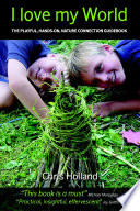 I love my world : mentoring play in nature, for our sustainable future : bushcraft, environmental art, nature awareness ..