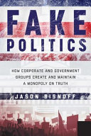 link to Fake politics : how corporate and government groups create and maintain a monopoly on truth in the TCC library catalog