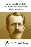 American Boy s Life of Theodore Roosevelt