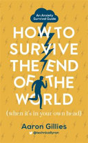 The Anxiety Survival Guide How To Survive The End Of The World When It S In Your Own Head