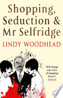 """Shopping, Seduction and Mr Selfridge"" by Lindy Woodhead"