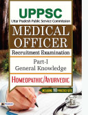 UPPSC Medical Officer Recruitment Examination Part 1  General Knowledge Homeopathic Ayurvedic   Competitive Exam Book 2021