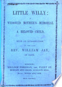 Little Willy  a Widowed Mother s Memorial of a beloved child  With an introduction by     W  Jay  etc