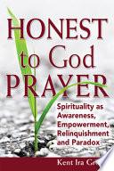 Honest to God Prayer  : Spirituality as Awareness, Empowerment, Relinquishment and Paradox