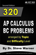 320 AP Calculus BC Problems Arranged by Topic and Difficulty Level, 2nd Edition