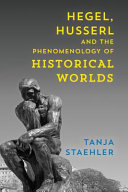 Hegel, Husserl, and the Phenomenology of Historical Worlds