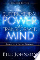 The Supernatural Power Of A Transformed Mind Expanded Edition Book