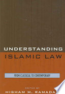 Understanding Islamic Law  : From Classical to Contemporary