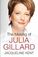 Cover of The Making of Julia Gillard