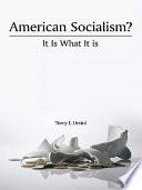 American Socialism  It Is What It Is