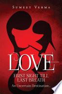 LOVE FIRST SIGHT TILL LAST BREATH