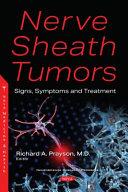 Nerve sheath tumors : signs, symptoms and treatment / Richard A. Prayson, M.D., editor