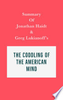 Summary of Jonathan Haidt and Greg Lukianoff s The Coddling of the American Mind