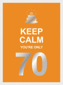 Keep Calm You're Only 70