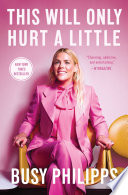 """This Will Only Hurt a Little"" by Busy Philipps"