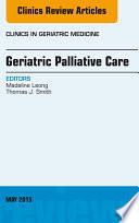Geriatric Palliative Care  An Issue of Clinics in Geriatric Medicine  Book