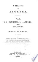 A Treatise on Algebra: Symbolical algebra and its applications to the geometry of positions