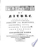 Poetry of nature  comprising  a selection of the most sublime and beautiful apostrophes  histories  songs  elegies   c  from the works of the Caledonian bards  The typographical execution in a style entirely new  and decorated with the superb ornaments  of the celebrated Caslon   Compiled by Mary Potter