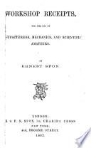 Workshop Receipt for the Use of Manufacturers, Mechanics, & Scientific Amateurs