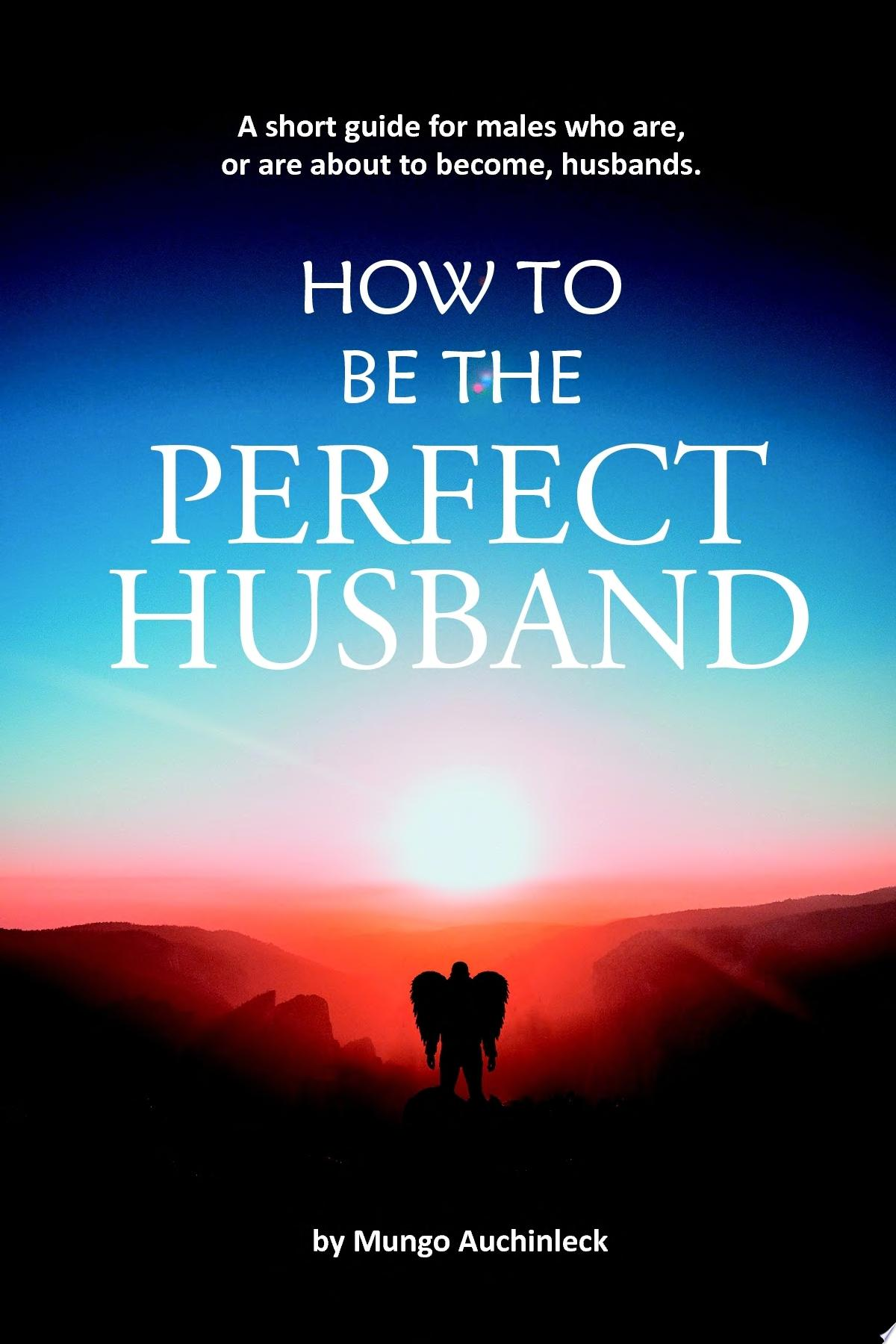 How to be the Perfect Husband