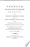 Formulae medicamentorum selectae; or, select prescriptions of the most eminent physicians