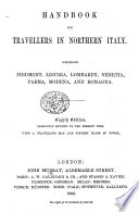 Handbook for Travellers in Northern Italy. Comprising Piedmont, Liguria, Lombardy, Venetia, Parma, Modena, and Romagna. Eighth edition [of the work originally written by Sir Francis Palgrave], carefully revised to the present time, etc