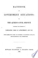 Handbook to Government Situations  Or  The Queen s Civil Service Considered with Reference to Nomination  Mode of Appointment  and Pay  With Examination Papers  and Specimens of Handwriting Extracted from the Reports of the Commissioners